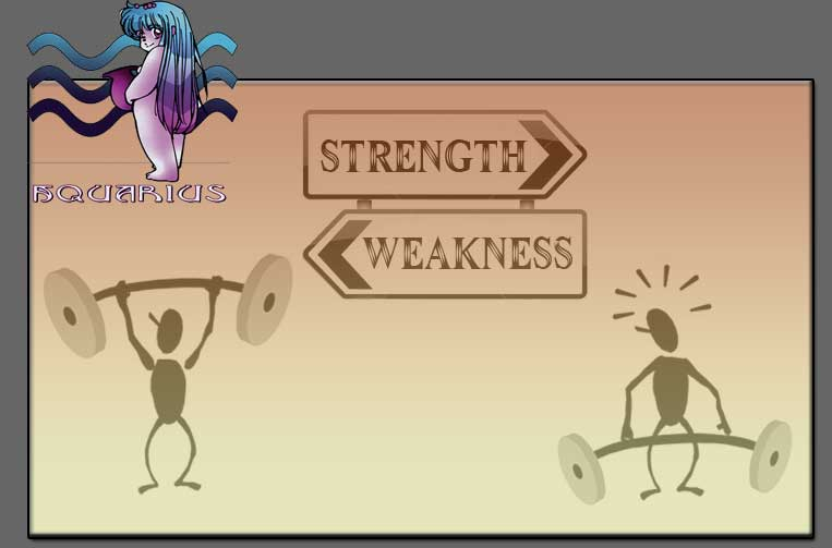 Aquarius, Strengths and Weaknesses, Strengths and Weaknesses
